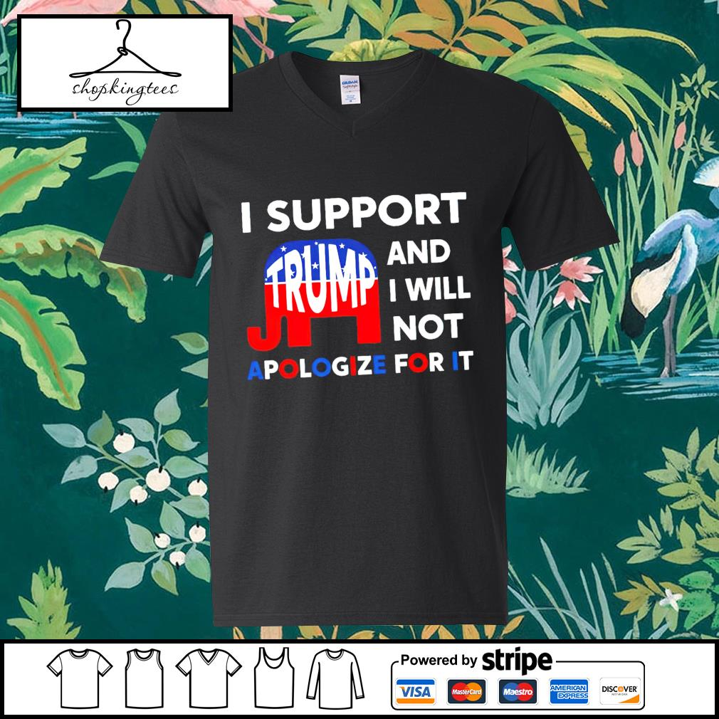 I support Trump and I will not apologize for it guy v-neck t-shirt