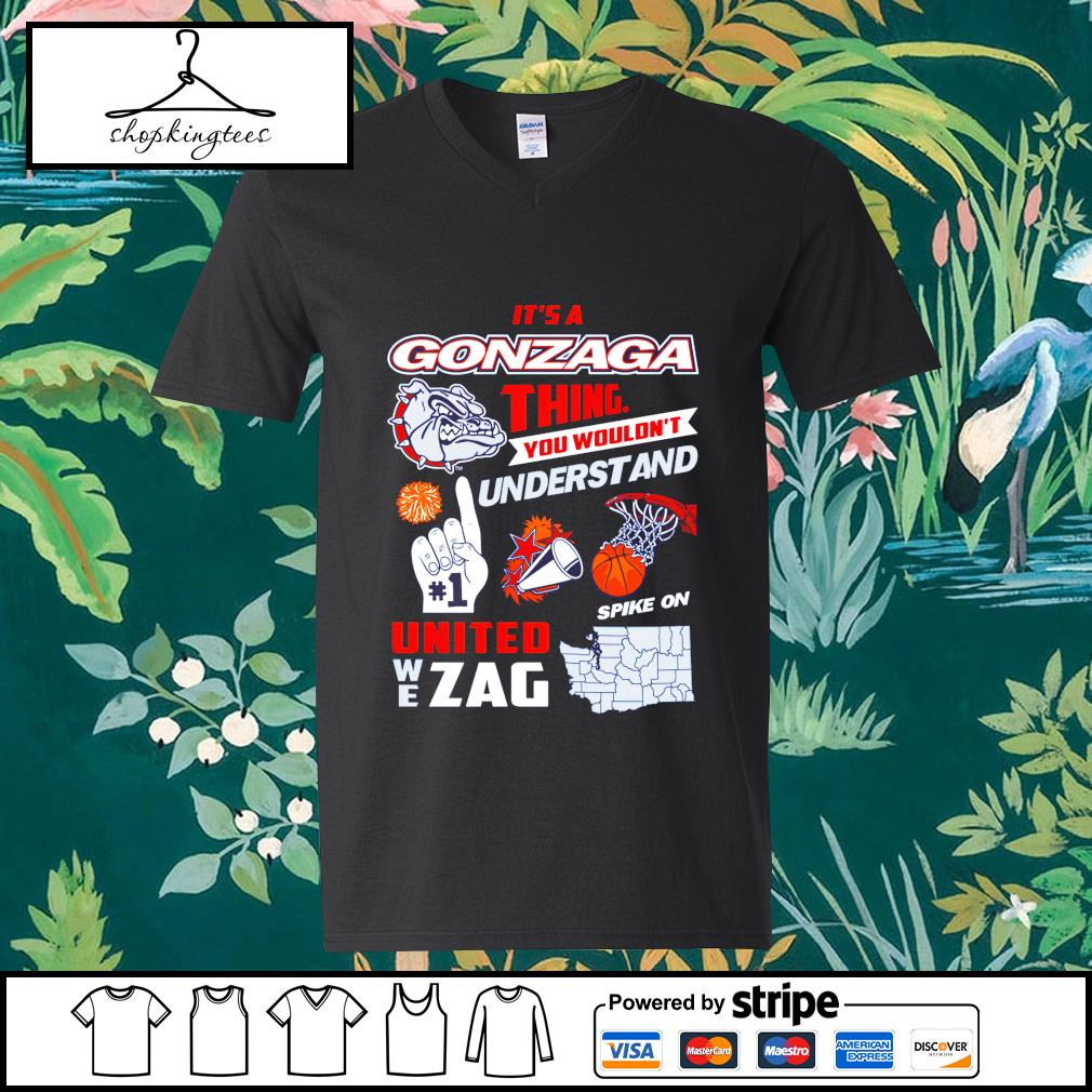 It's a Gonzaga thing you wouldnt understand and united we Zag guy v-neck t-shirt