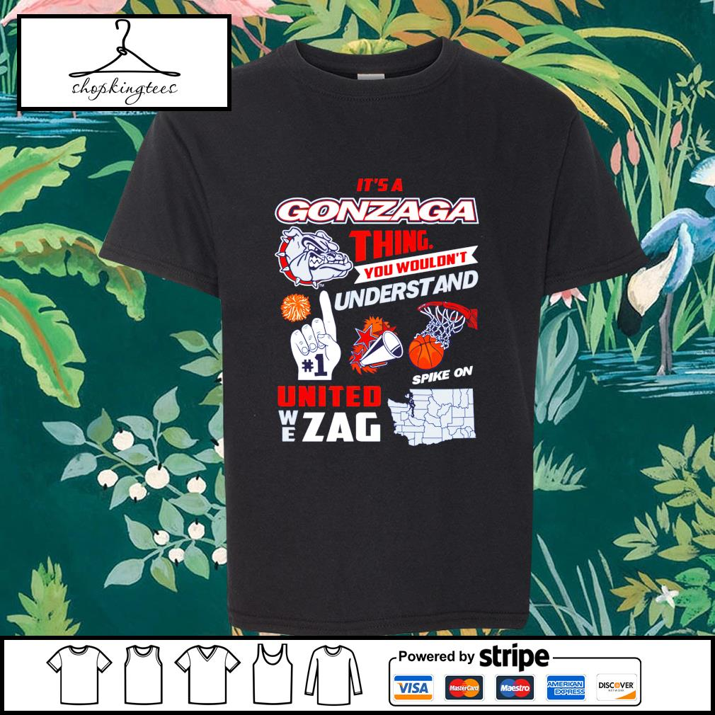 It's a Gonzaga thing you wouldnt understand and united we Zag shirt