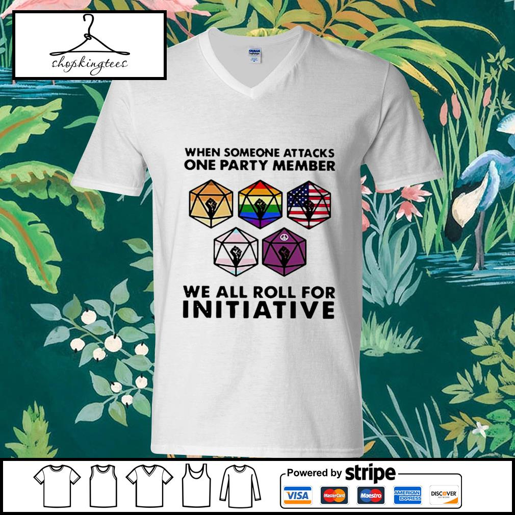 When someone attacks one party member we all roll for initiative guy v-neck t-shirt